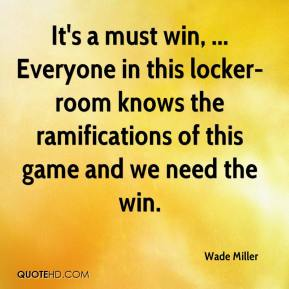 wade-miller-quote-its-a-must-win-everyone-in-this-locker-room-knows-th